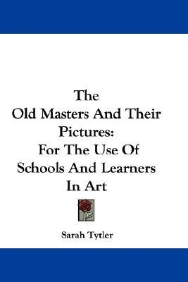 Libros de Google: The Old Masters and Their Pictures : For the Use of Schools and Learners in Art by Sarah Tytler in Spanish PDF RTF DJVU