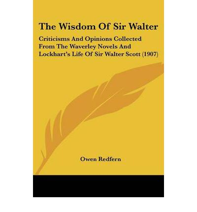 The Wisdom of Sir Walter : Criticisms and Opinions Collected from the Waverley Novels and Lockhart's Life of Sir Walter Scott (1907)