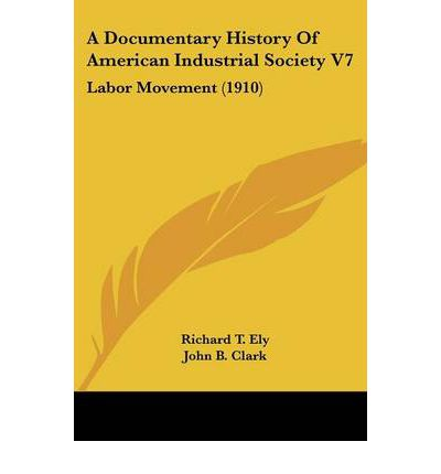 A Documentary History of American Industrial Society V7