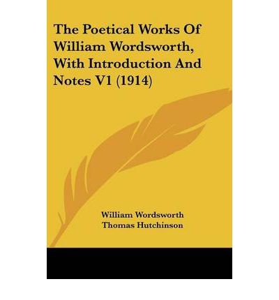 The Poetical Works of William Wordsworth, with Introduction and Notes V1 (1914)