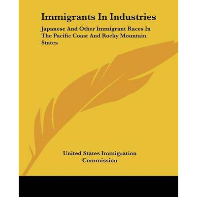 Immigrants in Industries : Japanese and Other Immigrant Races in the Pacific Coast and Rocky Mountain States: Diversified Industries (1911)