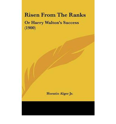 Risen from the Ranks : Or Harry Walton's Success (1900)