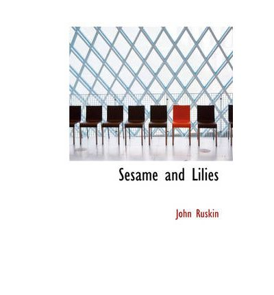 john ruskins sesame and lilies Information on buying and collecting sesame and lilies by ruskin, john with a guide to first edition identification, points of issue and price and publication history.