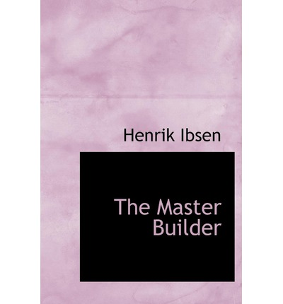 the master builder by henrik ibsen Free ebook: the master builder by henrik ibsen a curious pathological study, translated by edmund gosse and william archer.