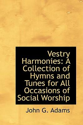 Vestry Harmonies : A Collection of Hymns and Tunes for All Occasions of Social Worship