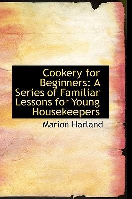Cookery for Beginners : A Series of Familiar Lessons for Young Housekeepers
