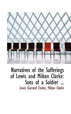 Narratives of the Sufferings of Lewis and Milton Clarke : Sons of a Soldier ...