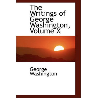writings of george washington The writings: george washington amazoncom, herein are the writing of george washington that should provide all the necessary motivation one needs to buy this if not, also take note that this edition is a sewn/glue bound, cloth cover edition with all.