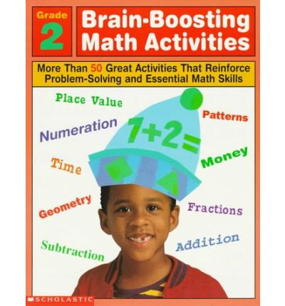 Brain-Boosting Math Activities Grade 2 : More Than 50 Great Activities That Reinforce Problem-Solvingand Essential Math Skills