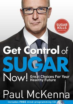 Get Control of Sugar Now! : Great Choices for Your Healthy Future