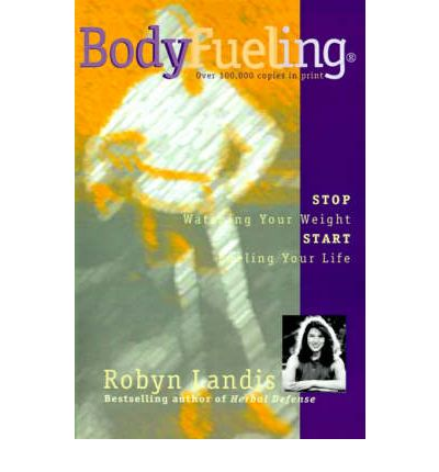 Bodyfueling : Stop Watching Your Weight Start Fueling Your Life