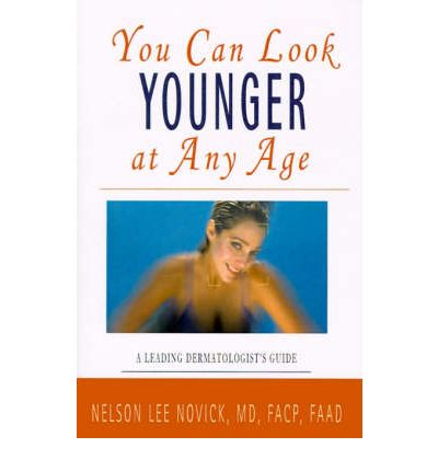 You Can Look Younger at Any Age : A Leading Dermatologist's Guide