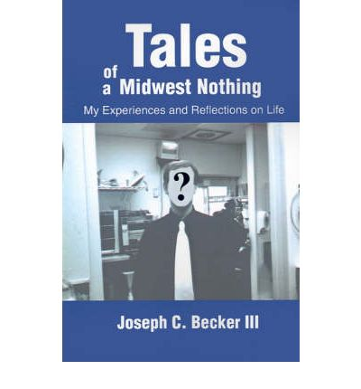 Tales of a Midwest Nothing : My Experiences and Reflections on Life