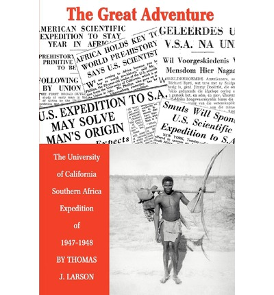 The Great Adventure : The University of California Southern Africa Expedition of 1947-1948