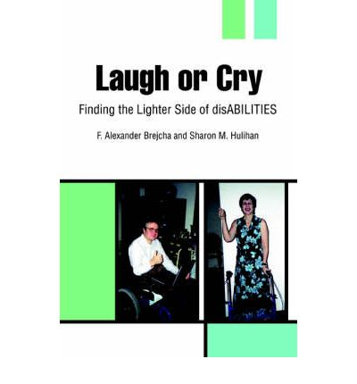 Laugh or Cry : Finding the Lighter Side of Disabilities