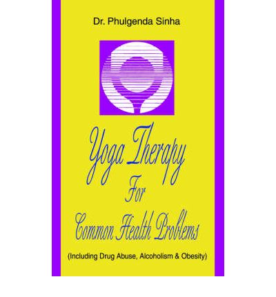 Yoga Therapy for Common Health Problems : (Including Drug Abuse, Alcoholism & Obesity)