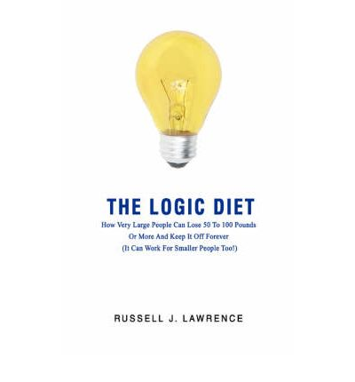 The Logic Diet : How Very Large People Can Lose 50 to 100 Pounds or More and Keep It Off Forever (It Can Work for Smaller People Too!)