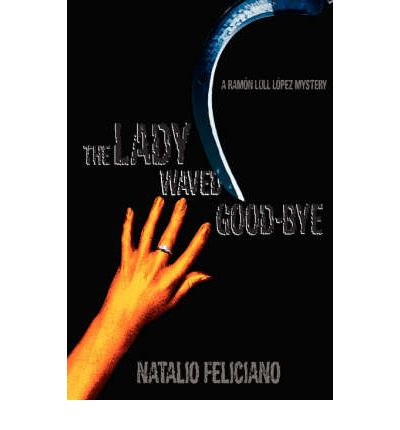 The Lady Waved Good-Bye : A Ramon Lull Lopez Mystery