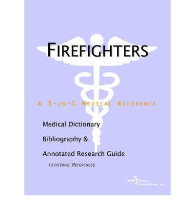Firefighters - A Medical Dictionary, Bibliography, and Annotated Research Guide to Internet References