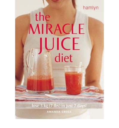 The Miracle Juice Diet : Lose 3 Kg (7 Lbs) in Just 7 Days!