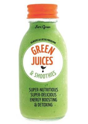 Green Juices & Smoothies: 66 Recipes and a Detox Programm