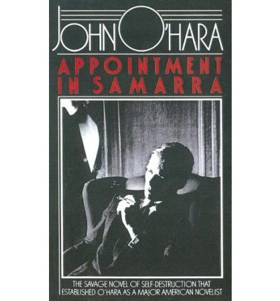 an evaluation of the novel appointment in samarra by john ohara Originally published in 1934, john o'hara's appointment in samarra is still the only american novel i know that begins with a scene of a married couple—luther and irma fliegler—having sex.