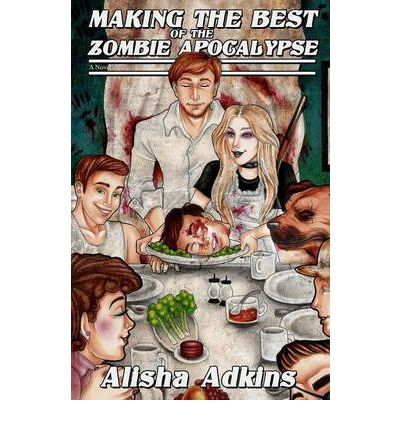 Ebook kostenloser Download für Android Making the Best of the Zombie Apocalypse PDF CHM by Alisha Adkins 9780615680750
