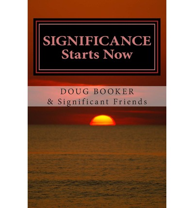 Significance Starts Now : ...How We Live Our Lives Matters!