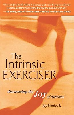 The Intrinsic Exerciser : Discovering the Joy of Exercise