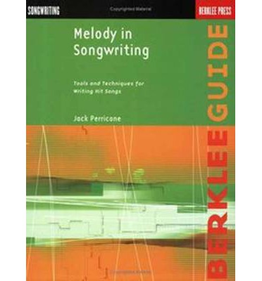 Melody in Songwriting : Tools and Techniques for Writing Hit Songs