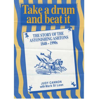 Libri gratis da scaricare Take a Drum and Beat it: the Story of the Astonishing Ashtons 1848-1990s 9780646323343 PDF DJVU by Judy Cannon, Mark St Leon