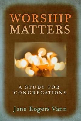 Worship Matters : A Study for Congregations