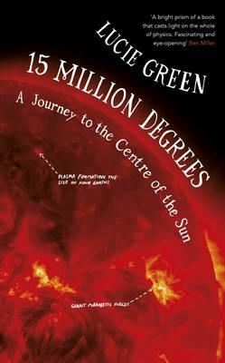 15 Million Degrees : A Journey to the Centre of the Sun