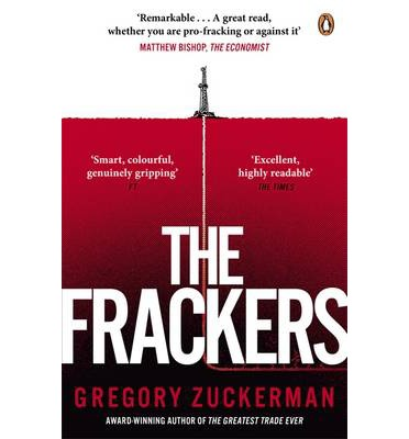The Frackers: The Outrageous Inside Story of the New Energy Revolution
