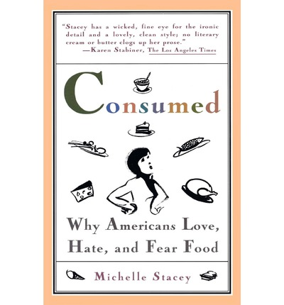 Consumed : Why Americans Love, Hate, and Fear Food