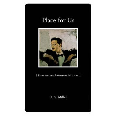 Place for Us : Essays on the Broadway Musical