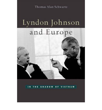Lyndon Johnson and Europe : In the Shadow of Vietnam