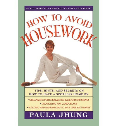 How to Avoid Housework : Tips, Hints and Secrets on How to Have a Spotless Home