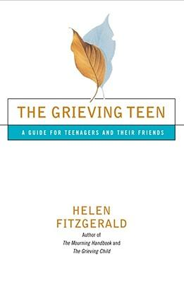 The Grieving Teen: A Guide for Teenagers and Their Friends