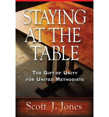 Staying at the Table : The Gift of Unity for United Methodists