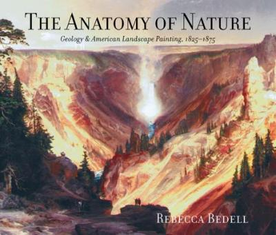 The Anatomy of Nature : Geology and American Landscape Painting, 1825-1875