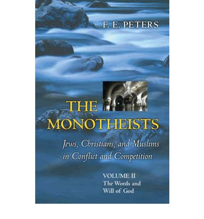 The Monotheists, Jews, Christians, and Muslims in Conflict and Competition: Words and Will of God v. 2