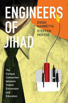 Engineers of Jihad : The Curious Connection Between Violent Extremism and Education