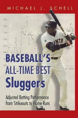 Baseball's All-Time Best Sluggers : Adjusted Batting Performance from Strikeouts to Home Runs