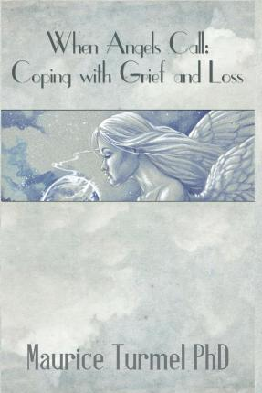 Kostenlose E-Books zum Download für Kindle When Angels Call : Coping with Grief and Loss PDF CHM ePub 0692340599 by Dr Maurice Turmel