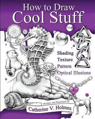 How to Draw Cool Stuff : Basic, Shading, Textures and Optical Illusions