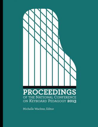 Proceedings of the National Conference on Keyboard Pedagogy 2013