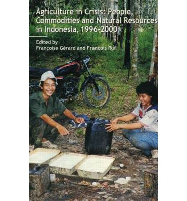 Top Ebook kostenloser Download Agriculture in Crisis : People, Commodities and Natural Resources in Indonesia 1996-2001 auf Deutsch PDF RTF by Francoise Gerard,Francois Ruf