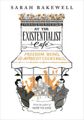 At the Existentialist Cafe : Freedom, Being, and Apricot Cocktails