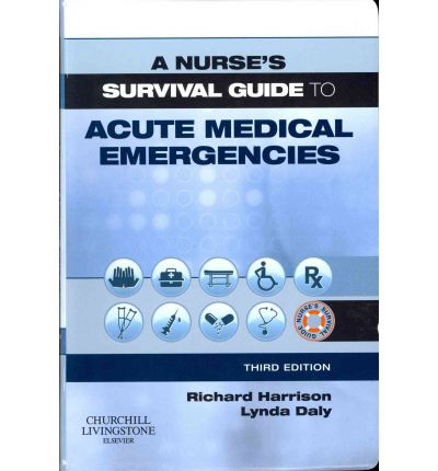 A Nurse's Survival Guide to Acute Medical Emergencies
